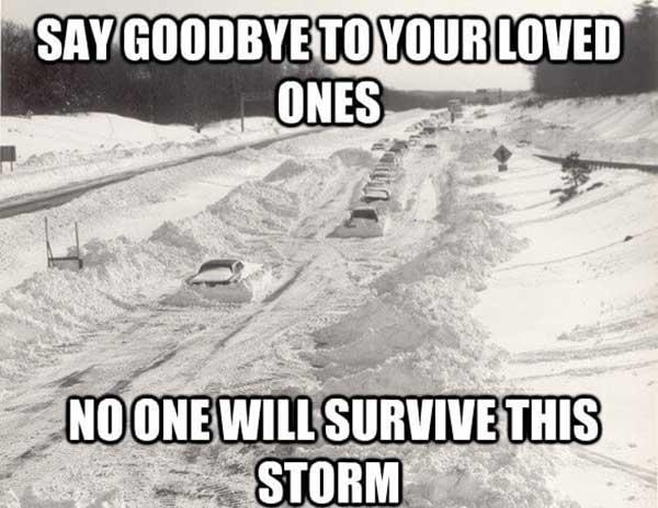 say goodbye to your loved ones... snow storm meme