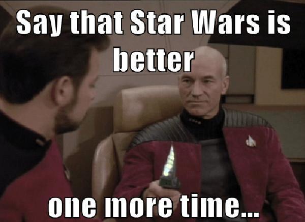 say star war is better one more time... star trek vs star wars meme
