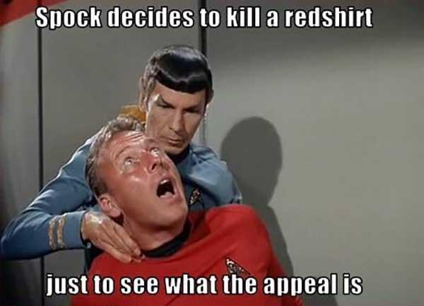 spock decides to kill a redshirt... star trek red shirt meme