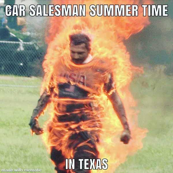 summertime in texas...car salesman meme
