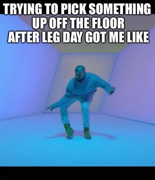 trying to pick something up off the floor...leg day meme