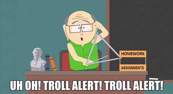 uh oh troll alert troll alert