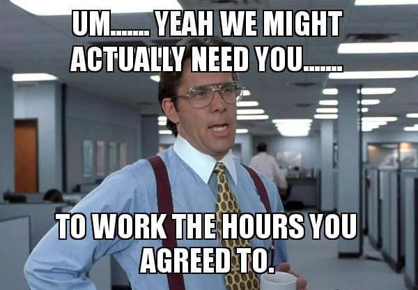 um-yeah-we-actually need you to work hours agreed to