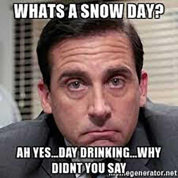 what a snow day ah yes... day drinking... why didn't you say