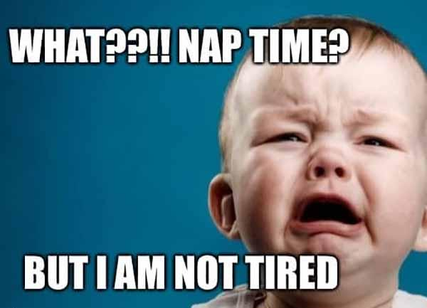 what nap time but i am not tired - baby crying meme
