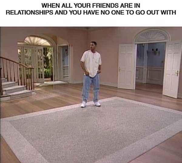 when all your friends are in relationships and you have no one to go out with... Will Smith Meme