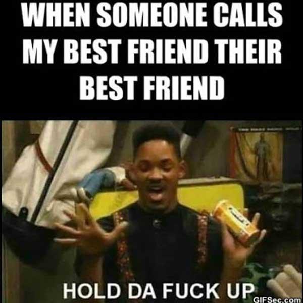 when someone calls my best friend their best friends... will smith meme