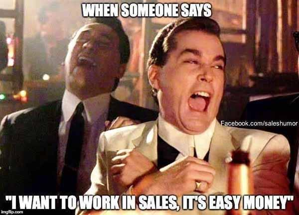 when someone says i want to work in sales... car salesman meme