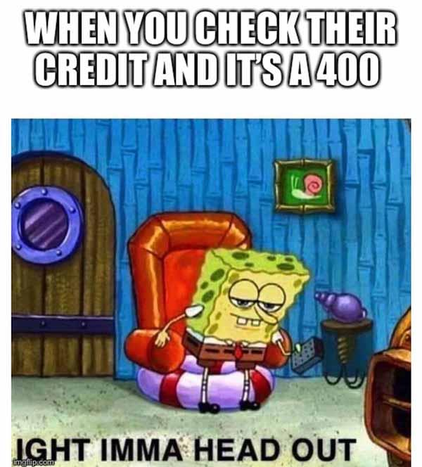 when you check their credit and it's a 400... car salesman meme