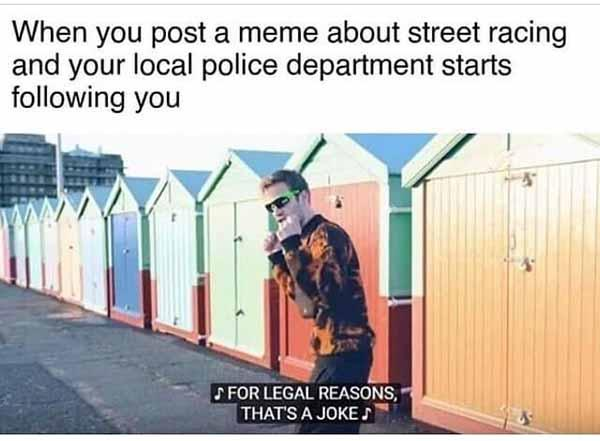when you post a meme about street racing... police car meme