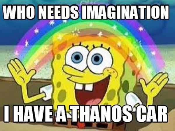 who needs imagination i have a thanos car