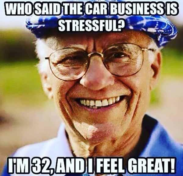 who said the car business is stressful... car salesman meme
