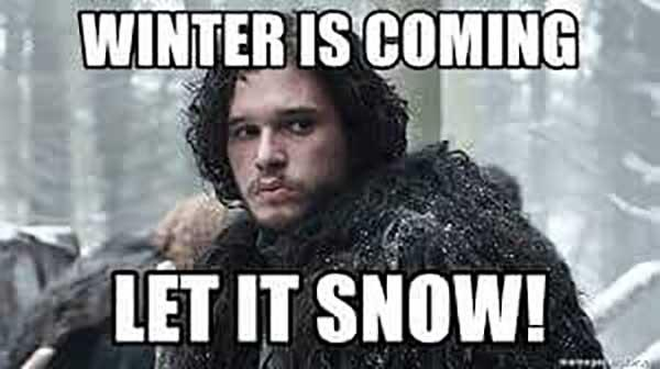 winter is coming let it snow