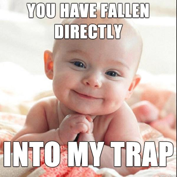 you have fallen directly into my trap - new baby meme