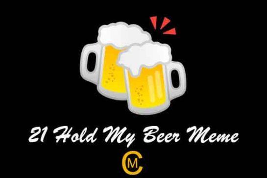 21 Hold My Beer Meme
