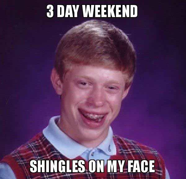 3-day-weekend-shingles-on-my-face-meme