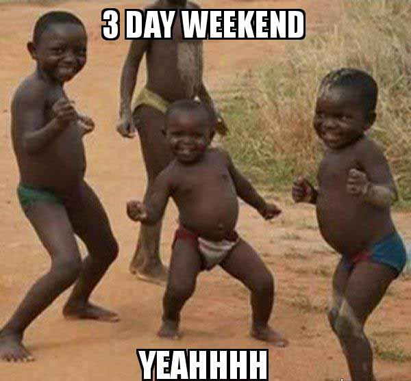 3-day-weekend-yeahhh