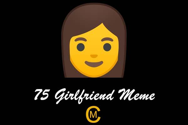 75 Girlfriend Meme