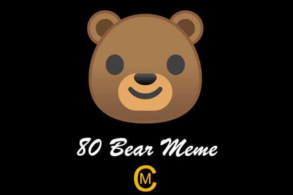 80 Bear Meme