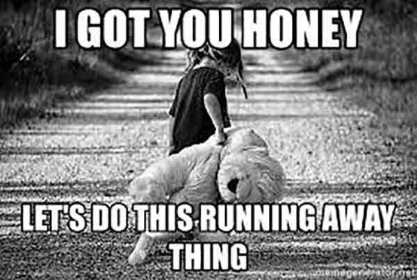I GOT YOU HONEY Let's do this running away thing - running away meme