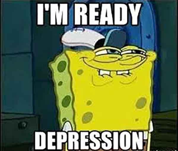 I'm ready depression - Spongebob Face