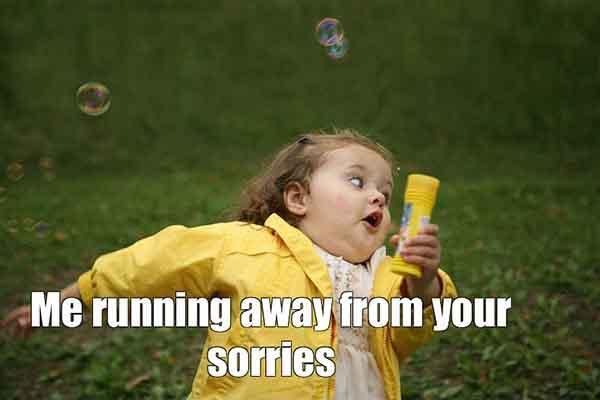 Meme Me running away from your sorries running away meme