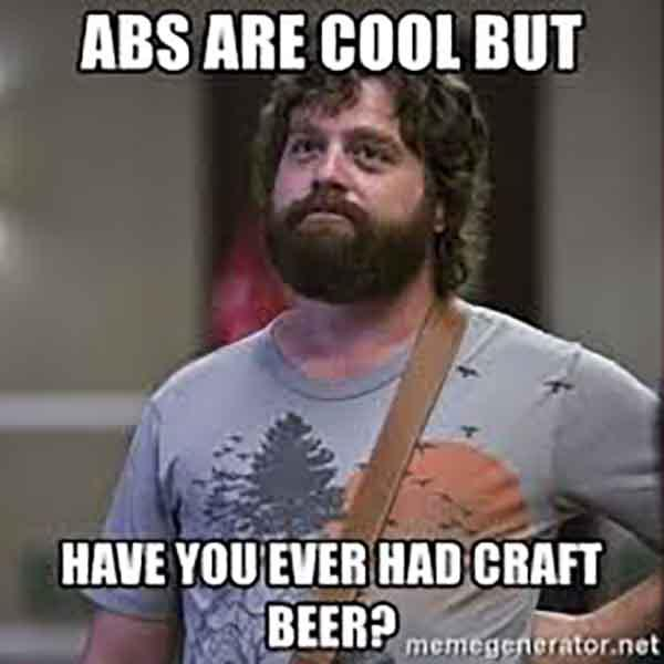 abs are cool but have you ever had craft beer