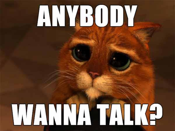 anybody wanna talk - lonely meme
