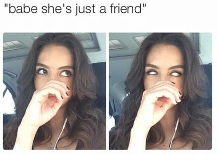babe-shes-just-a-friend-funniest-jealous-girlfriend-memes
