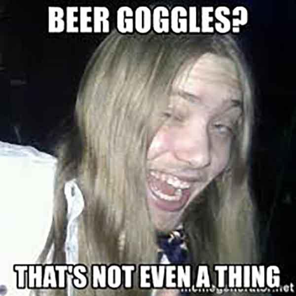 beer goggles thats not even a thing