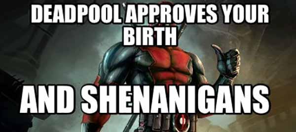 deadpool birthday meme and shenanigans