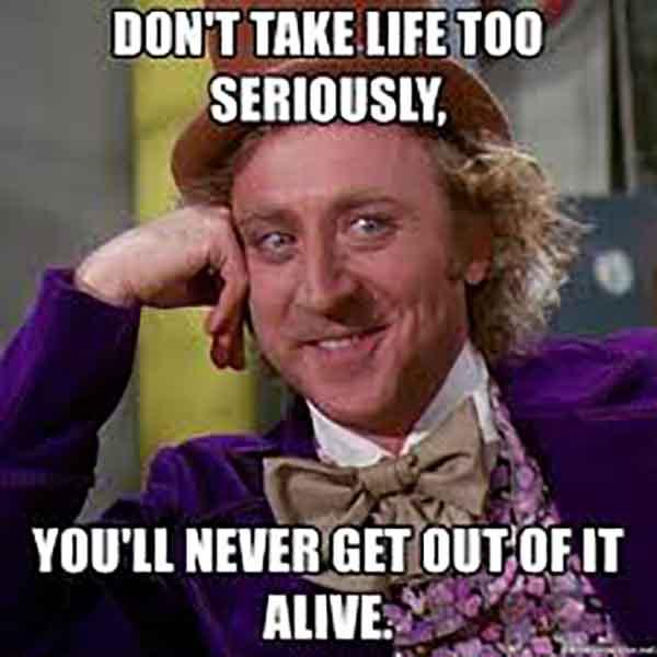 don't take life too seriously meme