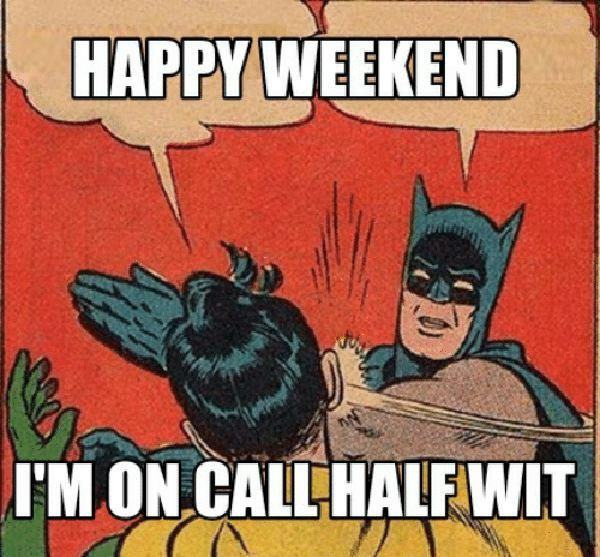 happy-weekend-im-on-call-half wit