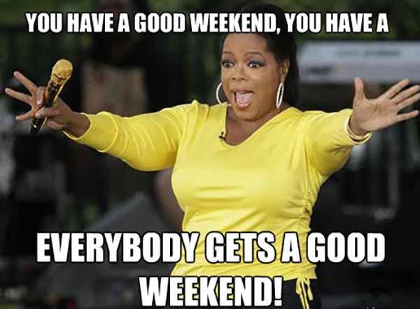 have a good weekend meme