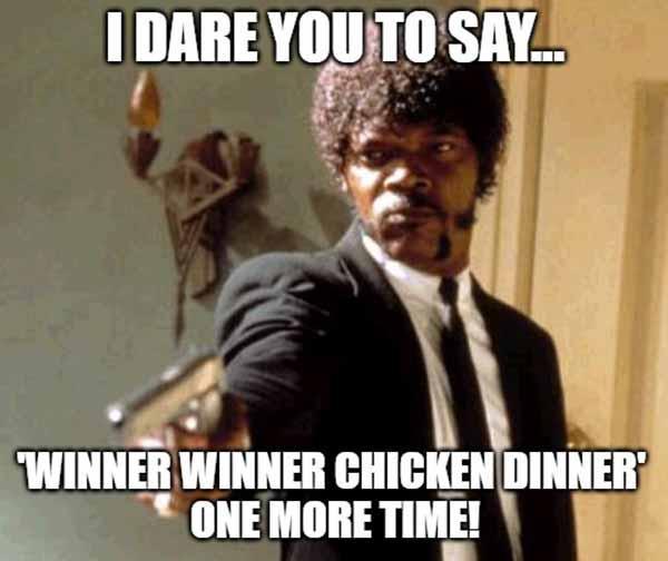 i dare you to say winner winner chicken dinner meme