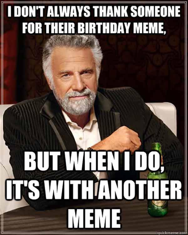 i don't always thank someone for their birthday memeééé