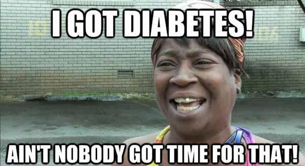 i got diabetes meme