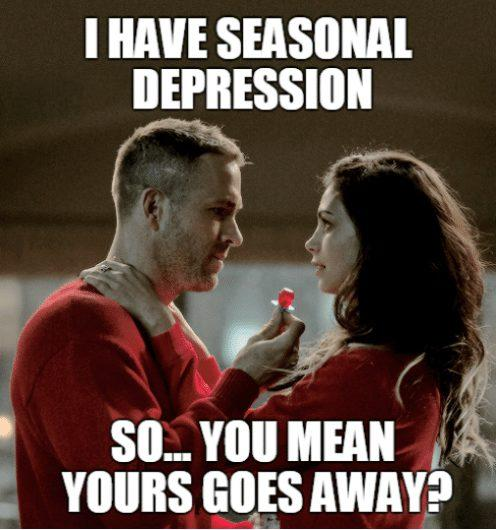 i-have-seasonal-depression-so-you-mean-yours-goes-away-seasonal depression meme
