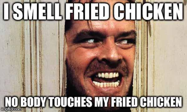 i smell fried chicken - fried chicken meme