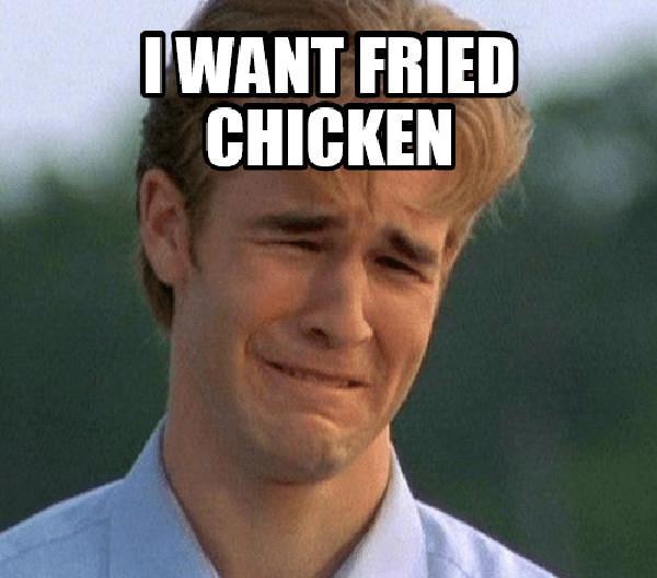 i want-fried-chicken-fried chicken meme