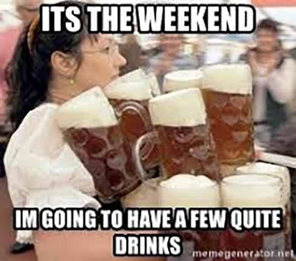 it's the weekend i'm going to have a few quite drinks