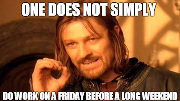 one does not simply do work on a friday... long weekend meme