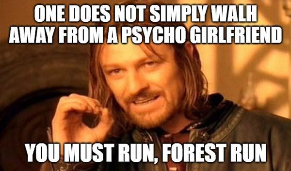one does not simply walh away from a psycho girlfriend