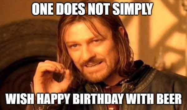 one does not simply - wish happy birthday with beer
