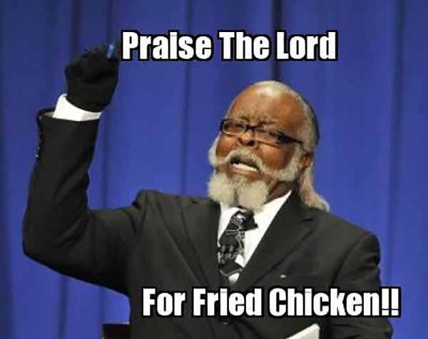 praise the lord for fried chicken