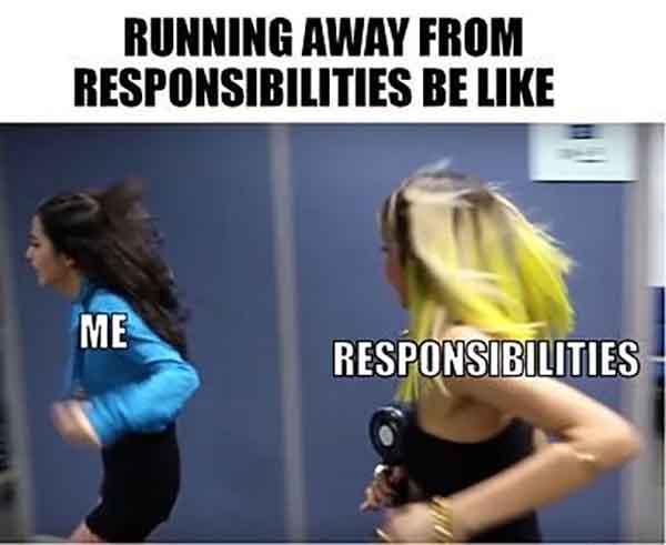 running away from responsibilities be like - running away meme