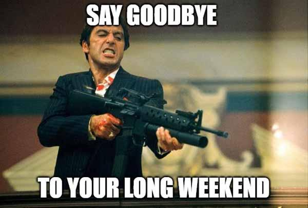 say goodbye to your long weekend