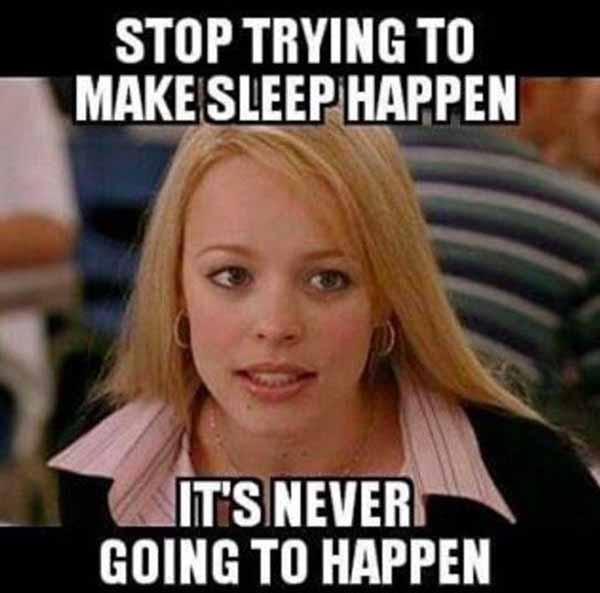 stop trying to make sleep happen - insomnia meme