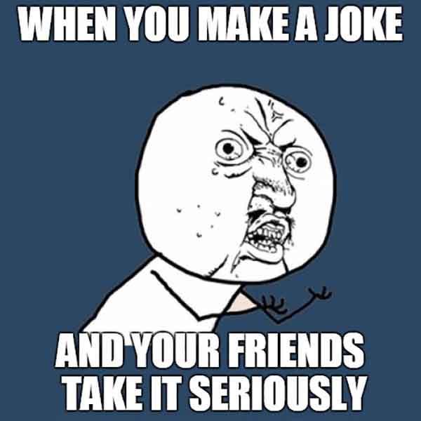 take joke seriously meme