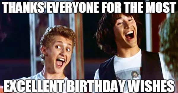thanks everyone for the most excellent birthday wishes